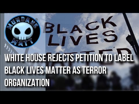 WHITE HOUSE PETITION TO DECLARE BLACK LIVES MATTER A TERRORIST GROUP ALREADY HAS 100,000+SIGNATURES